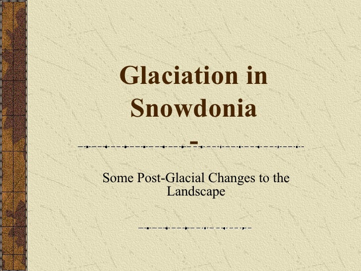 Glaciation in Snowdonia - Some Post-Glacial Changes to the Landscape