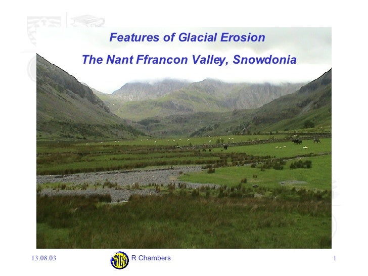 Features of Glacial Erosion  The Nant Ffrancon Valley, Snowdonia