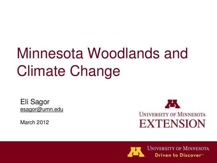 Minnesota Woodlands andClimate ChangeEli Sagoresagor@umn.eduMarch 2012