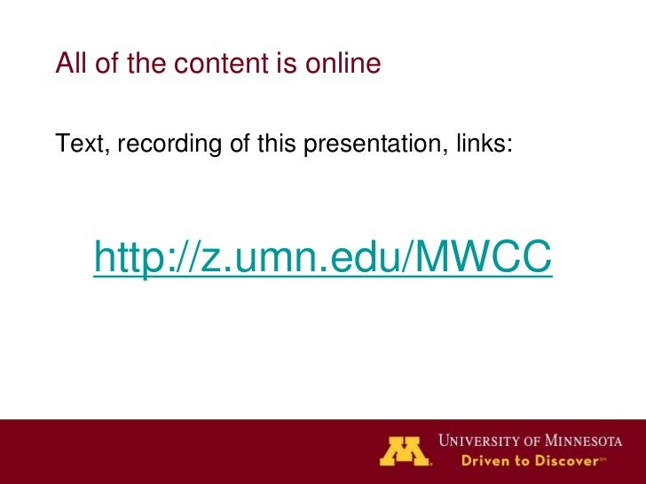 All of the content is onlineText, recording of this presentation, links:   http://z.umn.edu/MWCC