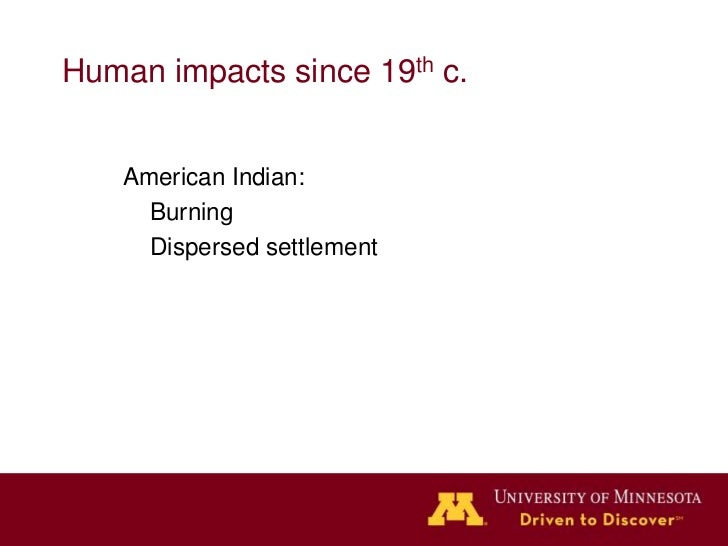 Human impacts since 19th c.    American Indian:      Burning      Dispersed settlement