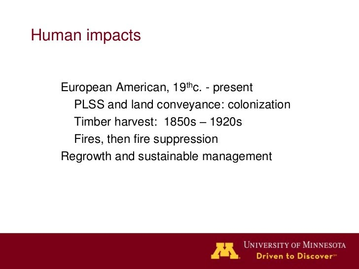 Human impacts   European American, 19thc. - present     PLSS and land conveyance: colonization     Timber harvest: 1850s –...