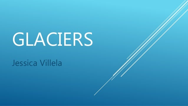 GLACIERS Jessica Villela