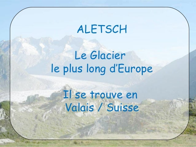 ALETSCH  Le Glacier  le plus long d'Europe  Il se trouve en  Valais / Suisse