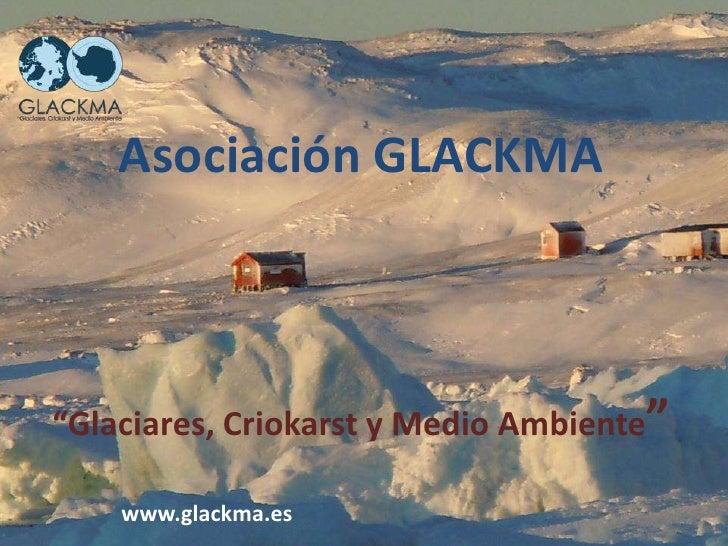 """Asociación GLACKMA""""Glaciares, Criokarst y Medio Ambiente""""    www.glackma.es"""