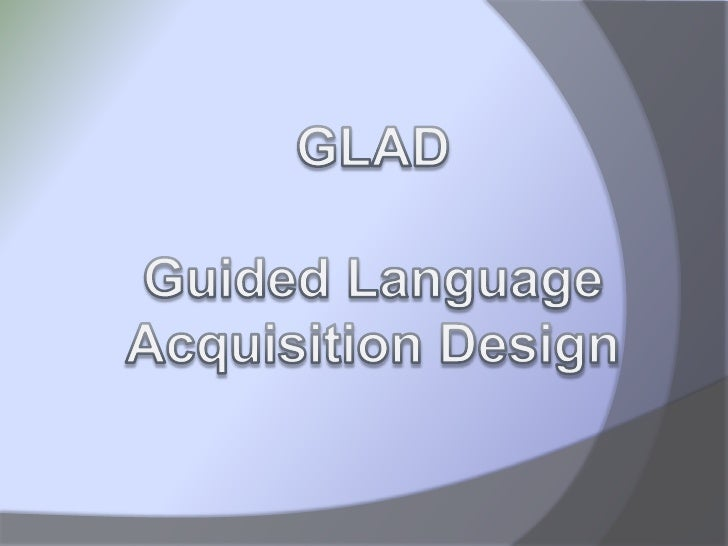 GLAD<br />Guided Language Acquisition Design<br />