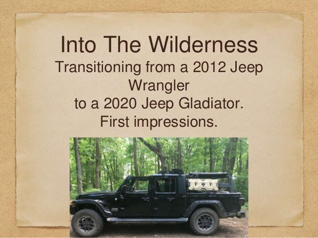 Into The Wilderness Transitioning from a 2012 Jeep Wrangler to a 2020 Jeep Gladiator. First impressions.