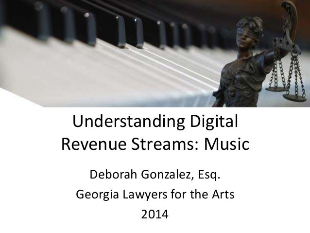 Understanding Digital  Revenue Streams: Music  Deborah Gonzalez, Esq.  Georgia Lawyers for the Arts  2014