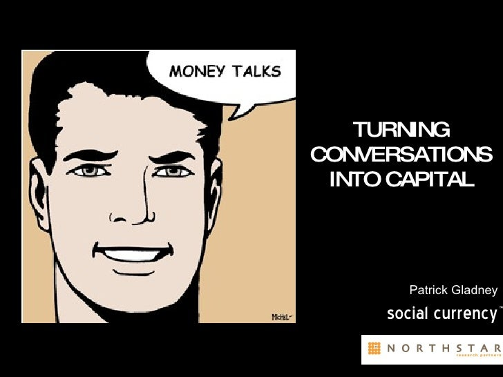TURNING CONVERSATIONS INTO CAPITAL Patrick Gladney social currency ™
