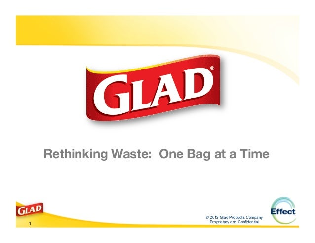 Rethinking Waste: One Bag at a Time                              © 2012 Glad Products Company                             ...