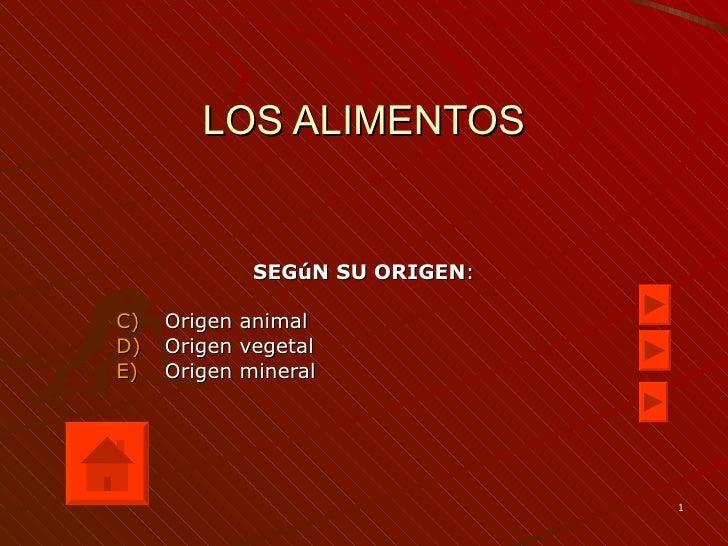 LOS ALIMENTOS <ul><li>SEGúN SU ORIGEN : </li></ul><ul><li>Origen animal </li></ul><ul><li>Origen vegetal </li></ul><ul><li...