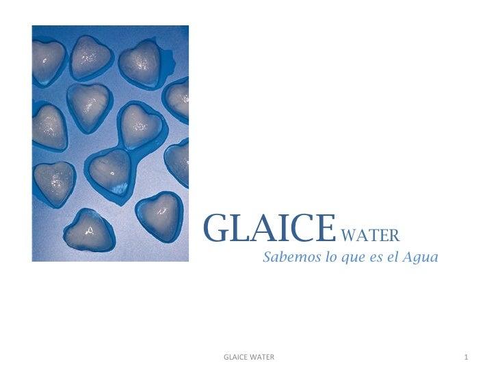 GLAICE WATER              Sabemos lo que es el Agua GLAICE WATER                       1
