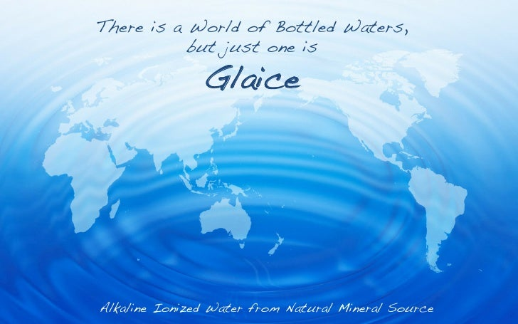 There is a World of Bottled Waters,!           but just one is!               Glaice!                       !Alkaline Ioni...