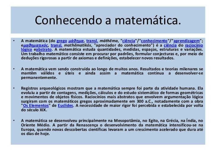 """Conhecendo a matemática.•   A matemática (do grego μάθημα, transl. máthēma, """"ciência""""/""""conhecimento""""/""""aprendizagem"""";    eμ..."""