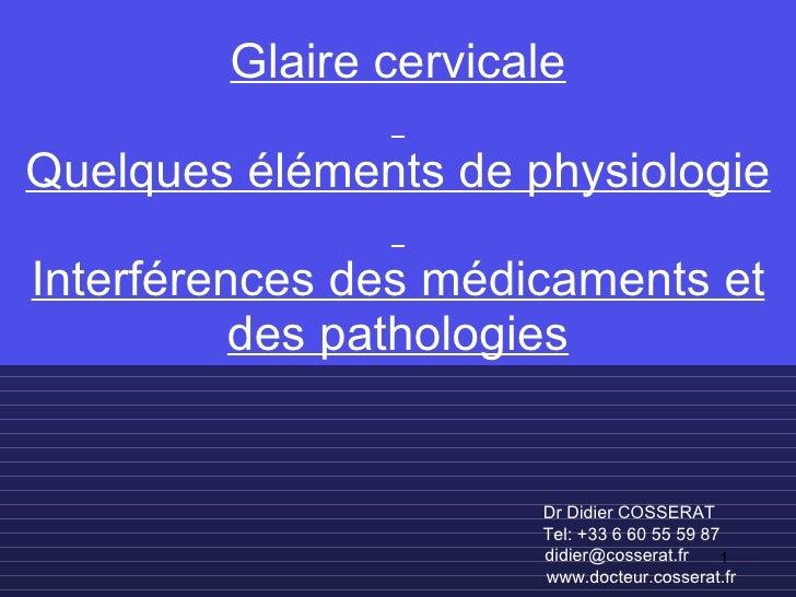 Glaire cervicale   Quelques éléments de physiologie   Interférences des médicaments et des pathologies Dr Didier COSSERAT ...