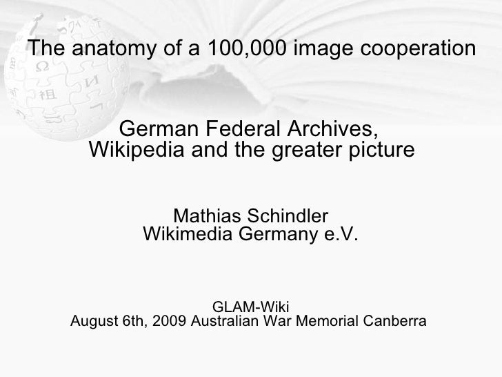 The anatomy of a 100,000 image cooperation           German Federal Archives,       Wikipedia and the greater picture     ...
