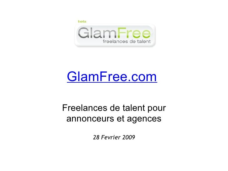GlamFree.com  Freelances de talent pour annonceurs et agences 28 Fevrier 2009