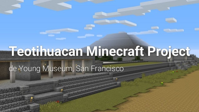 Teotihuacan Minecraft Project de Young Museum, San Francisco