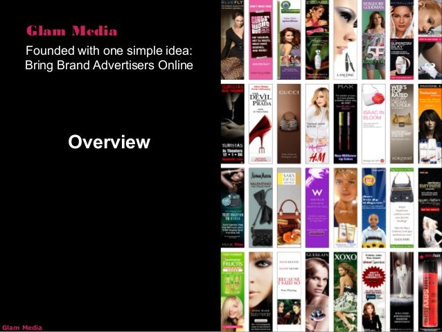 Confidential Sep, 2009 © Glam MediaGlam Media Glam Media Founded with one simple idea: Bring Brand Advertisers Online Over...