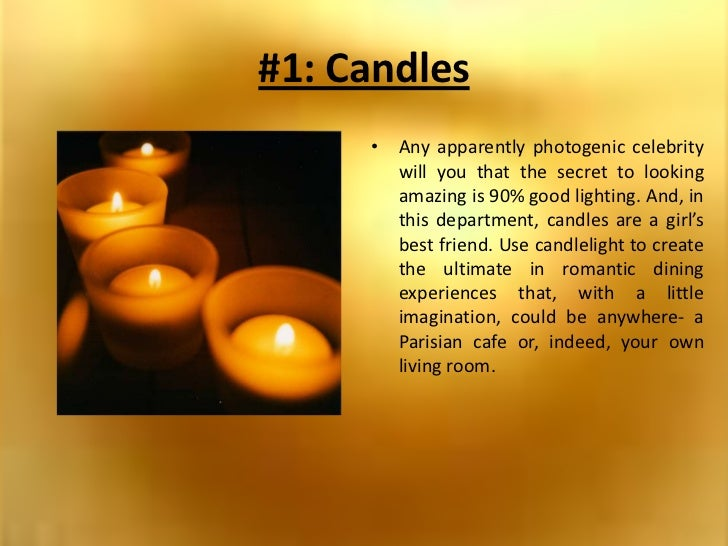 #1: Candles<br />Any apparently photogenic celebrity will you that the secret to looking amazing is 90% good lighting. And...