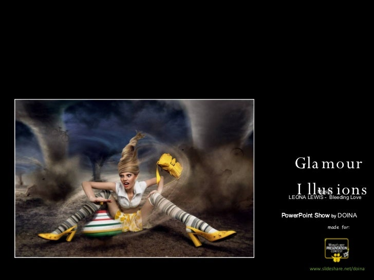made  for: www.slideshare.net/doina Glamour  Illusions PowerPoint Show PowerPoint Show  by PowerPoint Show  by  DOINA Musi...