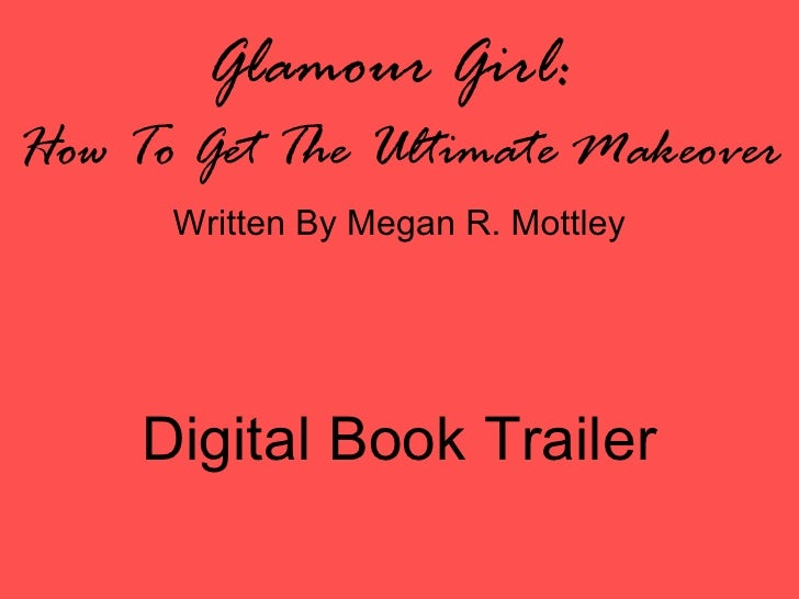 Glamour Girl:  How To Get The Ultimate Makeover Written By Megan R. Mottley Digital Book Trailer