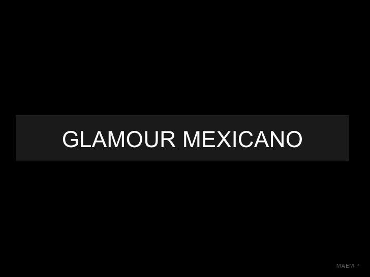 GLAMOUR MEXICANO MAEM™