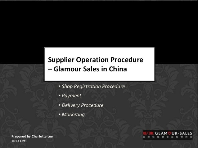 Supplier Operation Procedure – Glamour Sales in China • Shop Registration Procedure  • Payment • Delivery Procedure • Mark...