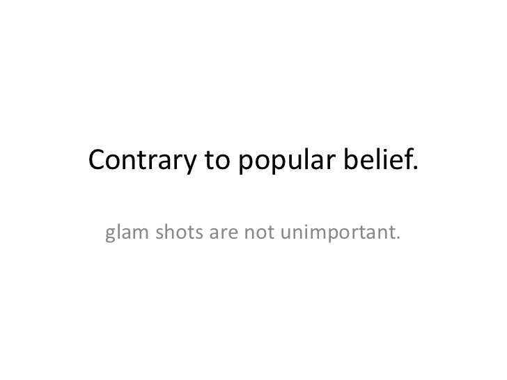 Contrary to popular belief. <br />glam shots are not unimportant.<br />