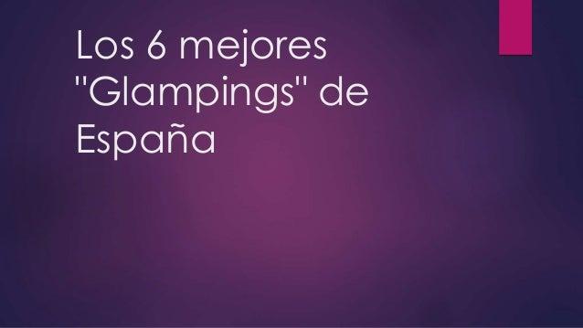 """Los 6 mejores """"Glampings"""" de España"""