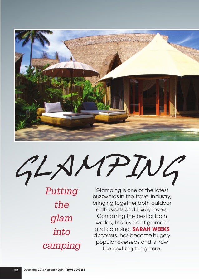 GLAMPING Putting the glam into camping  22  December 2013 / January 2014, TRAVEL DIGEST  Glamping is one of the latest buz...