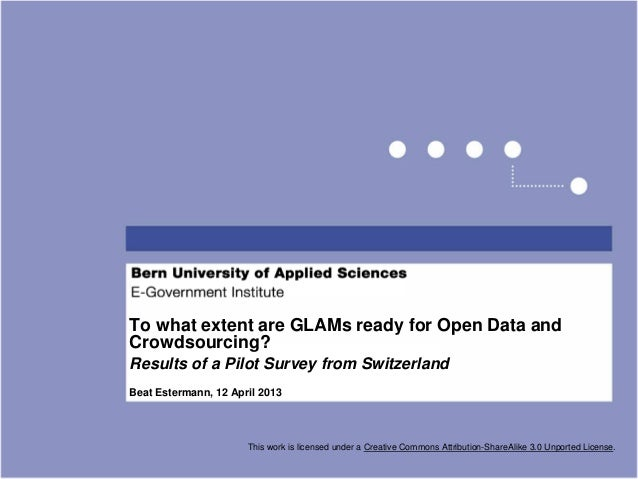 To what extent are GLAMs ready for Open Data andCrowdsourcing?Results of a Pilot Survey from SwitzerlandBeat Estermann, 12...