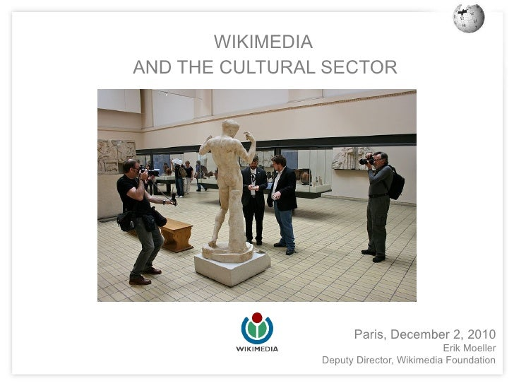 WIKIMEDIAAND THE CULTURAL SECTOR                       Paris, December 2, 2010                                          Er...