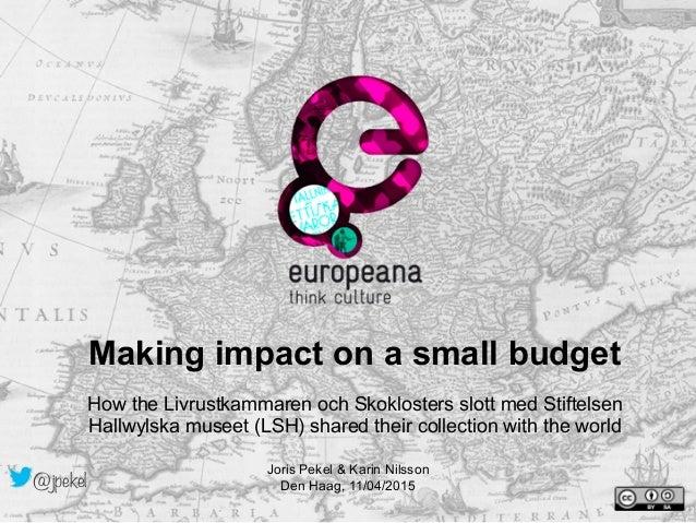 Making impact on a small budget How the Livrustkammaren och Skoklosters slott med Stiftelsen Hallwylska museet (LSH) share...