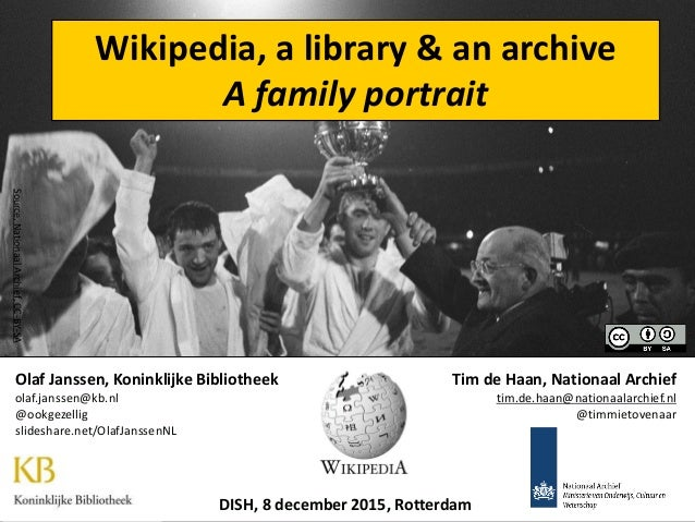 Wikipedia, a library & an archive A family portrait DISH, 8 december 2015, Rotterdam Tim de Haan, Nationaal Archief tim.de...