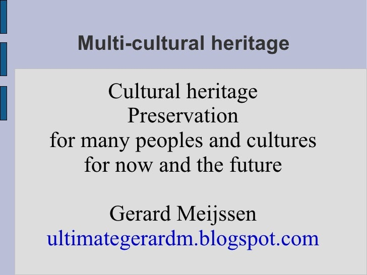 Multi-cultural heritage Cultural heritage Preservation for many peoples and cultures for now and the future Gerard Meijsse...