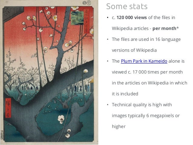 • c. 120 000 views of the files in Wikipedia articles - per month* • The files are used in 16 language versions of Wikiped...