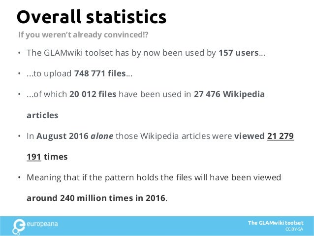 Overall statistics • The GLAMwiki toolset has by now been used by 157 users... • ...to upload 748 771 files... • ...of whi...