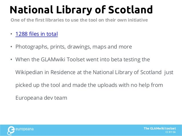 National Library of Scotland • 1288 files in total • Photographs, prints, drawings, maps and more • When the GLAMwiki Tool...