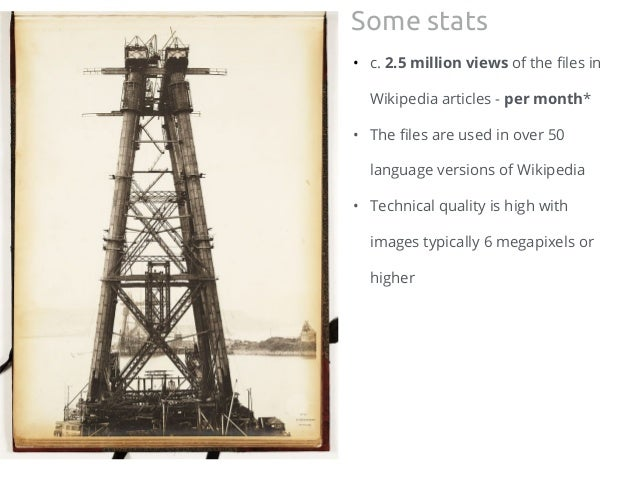 • c. 2.5 million views of the files in Wikipedia articles - per month* • The files are used in over 50 language versions o...