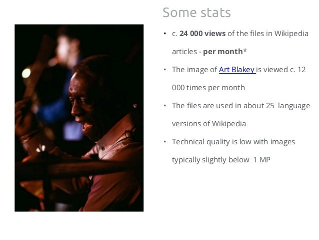 • c. 24 000 views of the files in Wikipedia articles - per month* • The image of Art Blakey is viewed c. 12 000 times per ...
