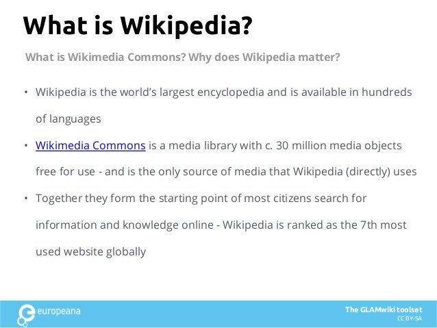 What is Wikipedia? • Wikipedia is the world's largest encyclopedia and is available in hundreds of languages • Wikimedia C...