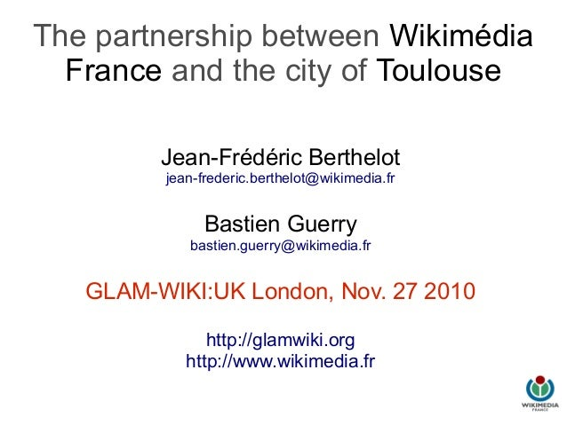 The partnership between Wikimédia France and the city of Toulouse Jean-Frédéric Berthelot jean-frederic.berthelot@wikimedi...