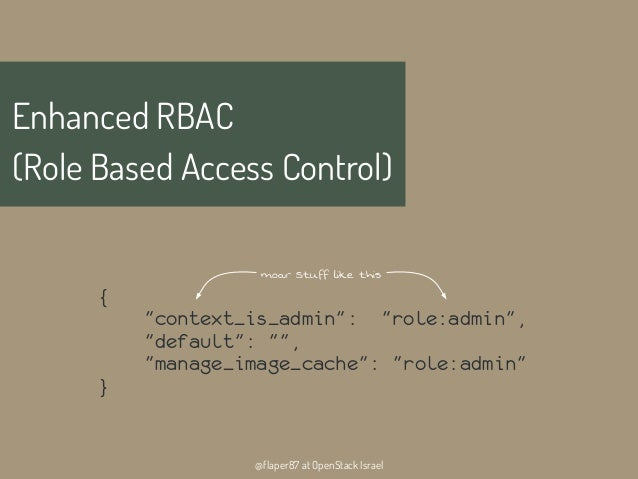 """@flaper87 at OpenStack IsraelEnhanced RBAC(Role Based Access Control){""""context_is_admin"""": """"role:admin"""",""""default"""": """""""",""""..."""