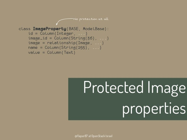 @flaper87 at OpenStack IsraelProtected Imagepropertiesclass ImageProperty(BASE, ModelBase):id = Column(Integer, ...)image_...