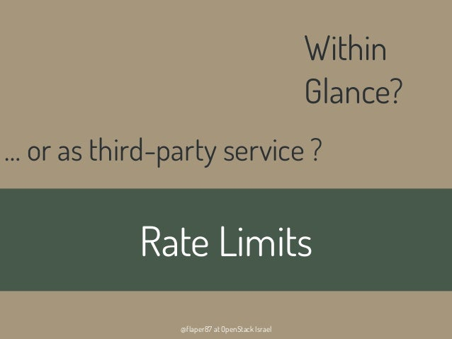 @flaper87 at OpenStack IsraelRate LimitsWithinGlance?… or as third-party service ?