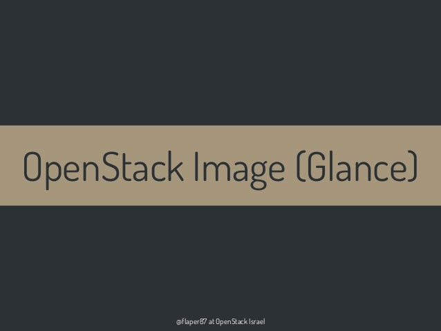 @flaper87 at OpenStack IsraelOpenStack Image (Glance)