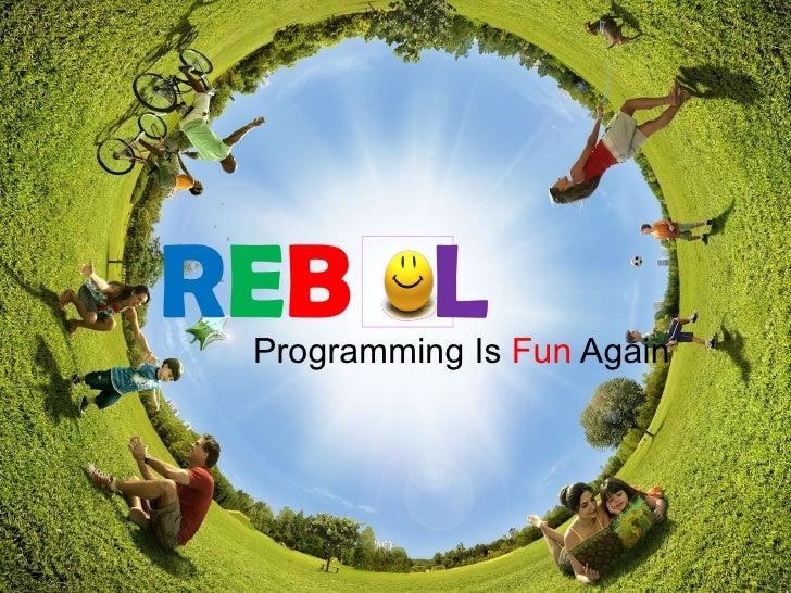 R E B   L Programming Is  Fun  Again