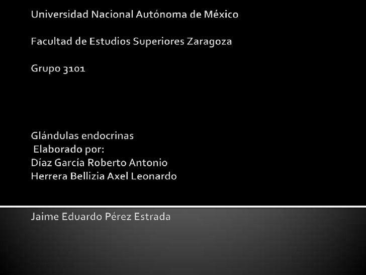 Universidad Nacional Autónoma de MéxicoFacultad de Estudios Superiores ZaragozaGrupo 3101Glándulas endocrinas Elaborado po...