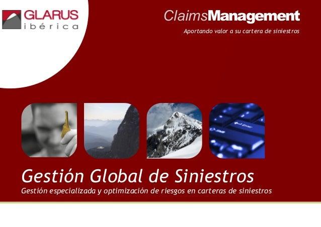 ClaimsManagement Aportando valor a su cartera de siniestros  Gestión Global de Siniestros Gestión especializada y optimiza...
